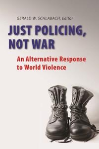 Just Policing, Not War