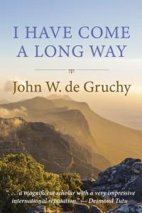 I Have Come a Long Way, John W. de Gruchy