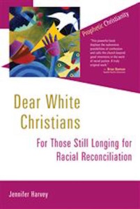Dear White Christians: For Those Still Longing for Racial Reconciliation, by Jennifer Harvey