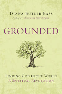 Grounded: Finding God in the World-A Spiritual Revolution, by Diana Butler Bass