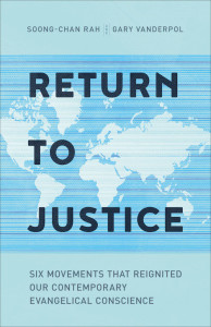 Return to Justice: Six Movements That Reignited Our Contemporary Evangelical Conscience, by Soong-Chan Rah and Gary VanderPol
