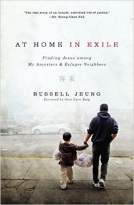 At Home in Exile: Finding Jesus Among My Ancestors And Refugee Neighbors, Russell Jeung