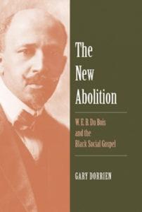 The New Abolition: W. E. B. Du Bois and the Black Social Gospel, by Gary Dorrien
