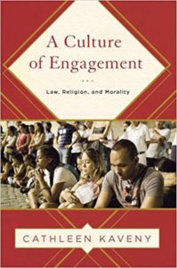 A Culture of Engagement- Law, Religion, and Morality, by Cathleen Kaveny