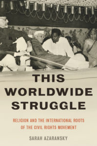 This Worldwide Struggle: Religion and the International Roots of the Civil Rights Movement, Sarah Azaransky book event