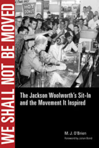 We Shall Not Be Moved: The Jackson Woolworth's Sit-In and the Movement It Inspired, M. J. O'Brien
