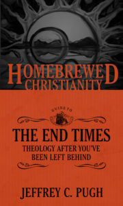 The Homebrewed Christianity Guide to the End Times, by Jeffrey C. Pugh