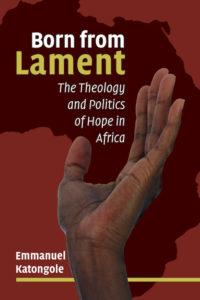Born from Lament, Emmanuel Katongole