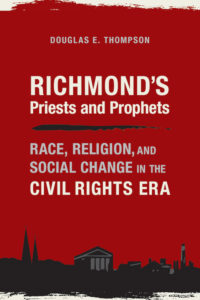 Richmond's Priests and Prophets: Race, Religion, and Social Change in the Civil Rights Era, Douglas E. Thompson