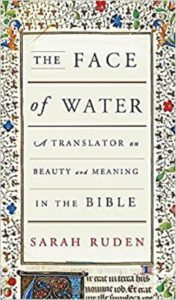 The Face of Water: A Translator on Beauty and Meaning in the Bible, Sarah Ruden