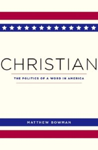 Christian: The Politics of a Word In America, by Matthew Bowman