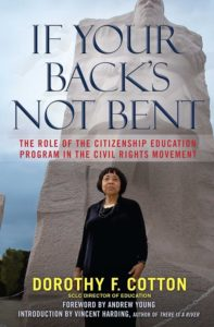 If Your Back's Not Bent: The Role of the Citizenship Education Program in the Civil Rights Movement, By Dorothy F. Cotton