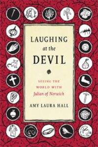 Laughing at the Devil: Seeing the World with Julian of Norwich, by Amy Laura Hall
