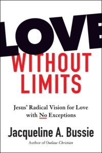 Love Without Limits: Jesus' Radical Vision for Love with No Exceptions, by Jacqueline Bussie