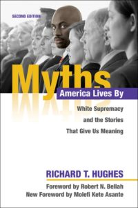 Myths America Lives By: White Supremacy and the Stories That Give Us Meaning, by Richard T. Hughes