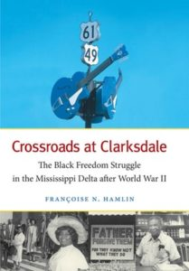 Crossroads at Clarksdale: The Black Freedom Struggle in the Mississippi Delta after World War II, by Françoise Hamlin