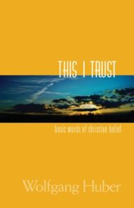 This I Trust: Basic Words of Christian Belief, by Wolfgang Huber