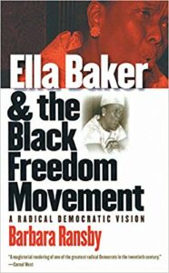 Ella Baker and the Black Freedom Movement: A Radical Democratic Vision, by Barbara Ransby