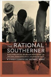 The Rational Southerner: Black Mobilization, Republican Growth, and the Partisan Transformation of the American South, by M. V. Hood III, Quentin Kidd, and Irwin L. Morris