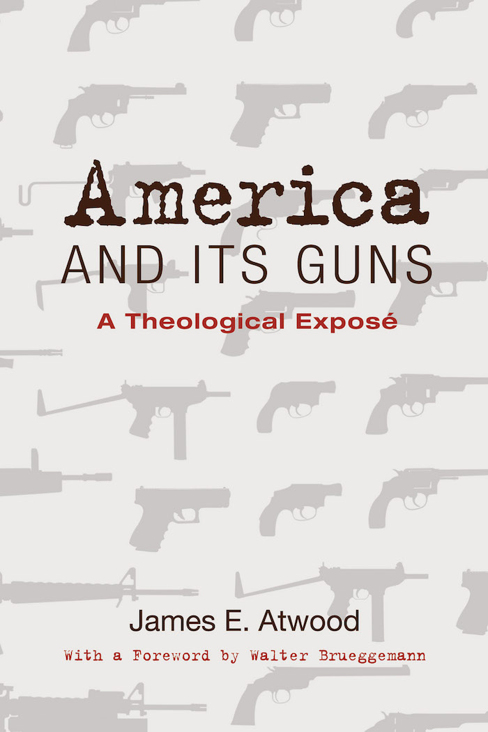James Atwood- America and its Guns: A Theological Expose