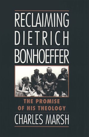 Reclaiming Dietrich Bonhoeffer: The Promise of His Theology