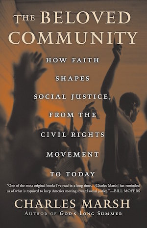 The Beloved Community: How Faith Shapes Social Justice, from the Civil Rights Movement to Today