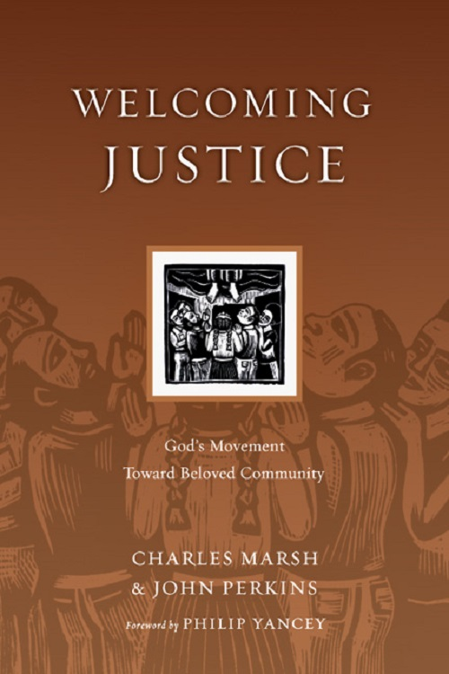 Welcoming Justice: God's Movement Toward Beloved Community, by Charles Marsh and John Perkins