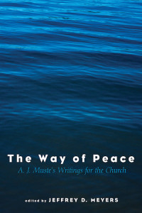 The Way of Peace: A. J. Muste's Writings for the Church