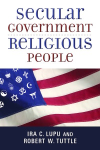 Secular Government, Religious People, by Ira C. Lupu and Robert W. Tuttle