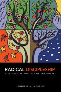 Radical Discipleship: A Liturgical Politics of the Gospel, Jennifer McBride, Virginia Seminar