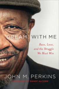 Dream with Me Race, Love, and the Struggle We Must Win, John M. Perkins