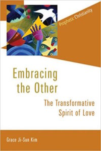 Embracing the Other: The Transformative Spirit of Love, by Grace Ji-Sun Kim