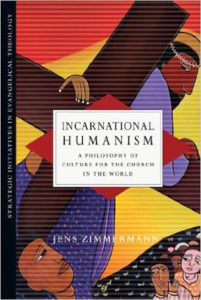 Incarnational Humanism: A Philosophy of Culture for the Church in the World (Strategic Initiatives in Evangelical Theology), by Jens Zimmermann