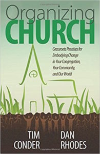 Organizing Church: Grassroots Practices for Embodying Change in Your Congregation, Your Community, and Our World, by Tim Conder & Daniel Rhodes