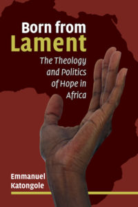 Born from Lament, Emmanuel Katongole