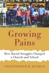 Growing Pains: How Racial Struggles Changed a Church and a School, by Christopher H. Meehan