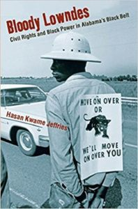 Bloody Lowndes: Civil Rights and Black Power in Alabama's Black Belt by Hasan Kwame Jeffries