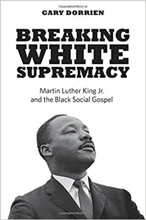 Breaking White Supremacy: Martin Luther King Jr. and the Black Social Gospel