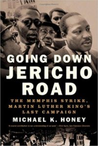 Going Down Jericho Road: The Memphis Strike, Martin Luther King's Last Campaign, by Michael Honey