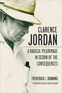 Clarence Jordan: A Radical Pilgrimage in Scorn of the Consequences, by Frederick L. Downing