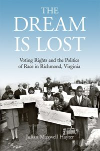 The Dream is Lost: Voting Rights and the Politics of Race in Richmond, Virginia, by Julian Maxwell Hayter