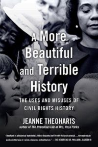 A More Beautiful and Terrible History: The Uses and Misuses of Civil Rights History, by Jeanne Theoharis