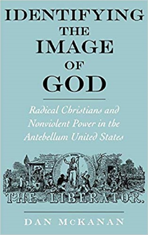 Identifying the Image of God: Radical Christians and Nonviolent Power in the Antebellum United States