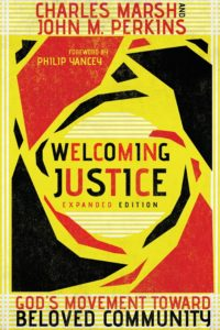 Welcoming Justice: God's Movement Toward Beloved Community, Expanded Edition, By Charles Marsh and John M. Perkins