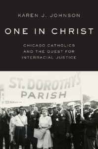 One in Christ: Chicago Catholics and the Quest for Interracial Justice, by Karen J. Johnson