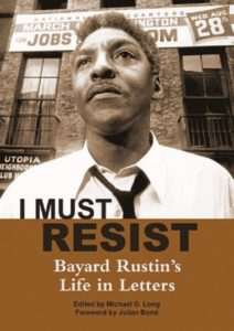 I Must Resist: Bayard Rustin's Life in Letters, by Bayard Rustin