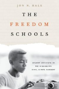 The Freedom Schools: Student Activists in the Mississippi Civil Rights Movement, by Jon N. Hale