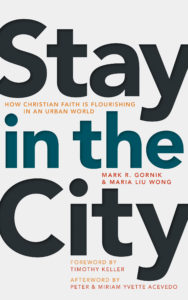 Stay in the City: How Christian Faith Is Flourishing in an Urban World, by Mark Gornik and Maria Liu Wong