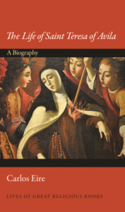 The Life of Saint Teresa of Avila: A Biography, by Carlos Eire