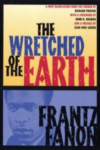 The Wretched of the Earth, by Frantz Fanon